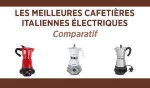Comparatif des meilleures cafetières italiennes électriques