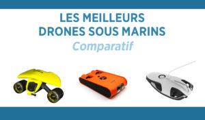 Comparatif des meilleurs drones sous marin