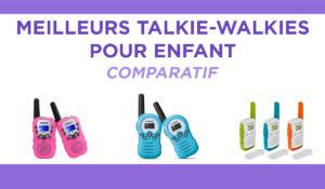 Comparatif : les meilleurs talkie-walkies pour enfant