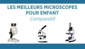 Comparatif des meilleurs microscopes pour enfant