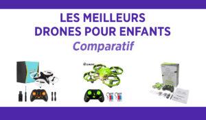 Comparatif des meilleurs drones pour enfants