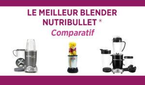 Comparatif du meilleur blender Nutribullet
