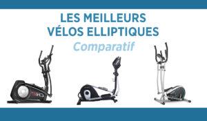 Comparatif 2019 : meilleur vélo elliptique