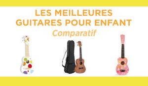Comparatif des meilleures guitares pour enfant
