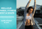 Meilleur appareil fitness Twist and Shape