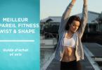 Meilleur appareil fitness Twist and Shape